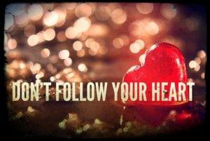 Don't follow your heart pic
