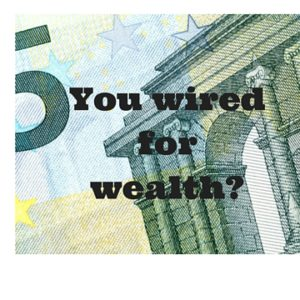 You wired for wealth-