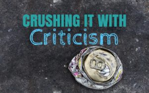 Crushing it with Critisism