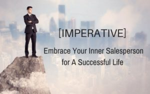 Embrace Your Inner Salesperson for A Successful Life