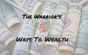 The warrior's 5 ways to wealth
