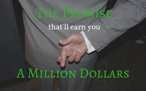 The Promise That'll Earn You a Million Dollars