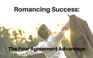 Romancing Success: The Four Agreement Advantage
