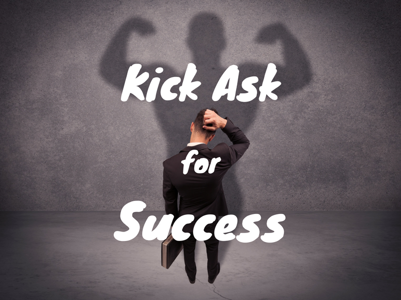 Kick Ask for Success