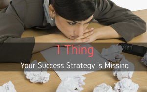 1 Thing Your Success Strategy is Missing