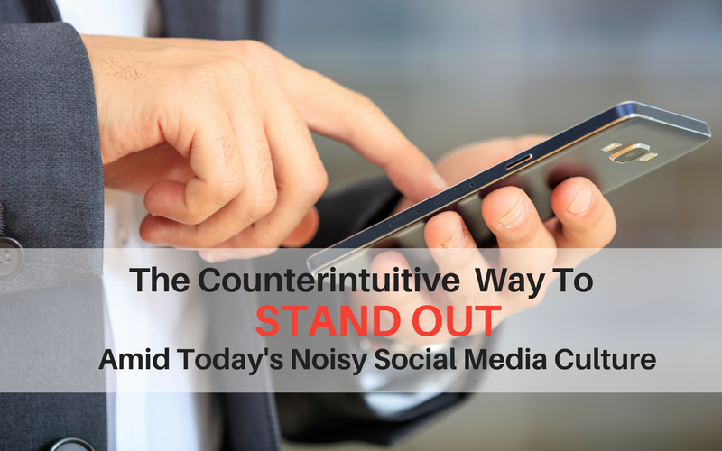 The Counterintuitive Way To Stand Out And Be Recognized Amid Today's Noisy Social Media Culture