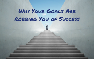 Know Yourself! Don't let your goals rob you of success.