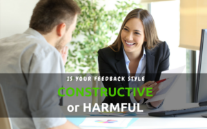 Your feedback style can be constructive or harmful