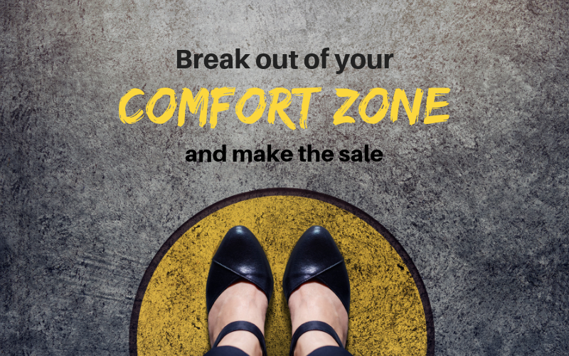 Break Out Of Your Comfort Zone and Make the Sale