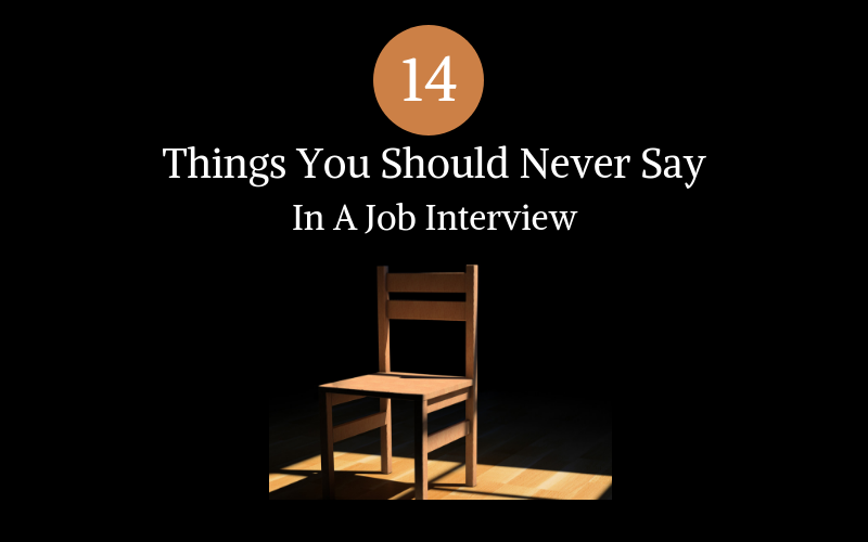 14 Things You Should Never Say In A Job Interview