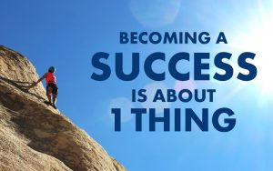 Becoming a success is about one thing