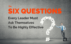 6 questions every leader must ask to be effective