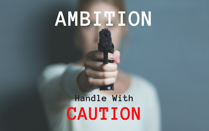 Ambition: Handle with caution