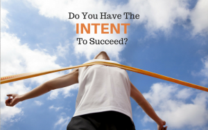 Do you have the intent to succeed?
