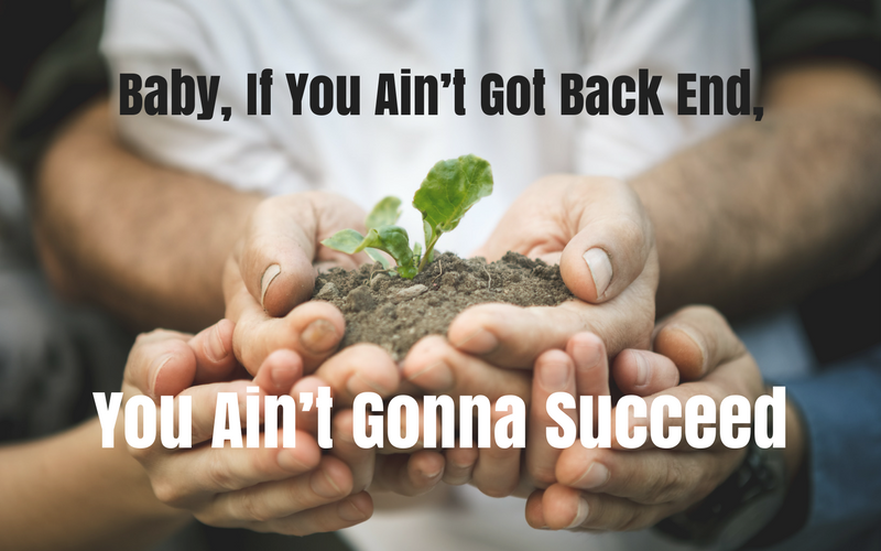 Success: If you ain't got back end, you ain't gonna succeed