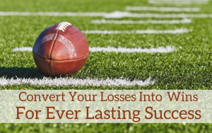 Convert your losses into wins for ever lasting success