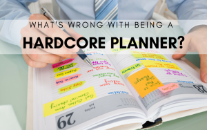 What's wrong with being a hardcore planner?