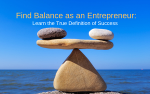 Find balance as an entrepreneur